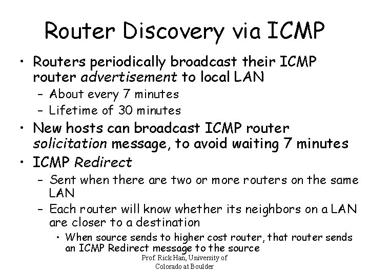 Router Discovery via ICMP • Routers periodically broadcast their ICMP router advertisement to local