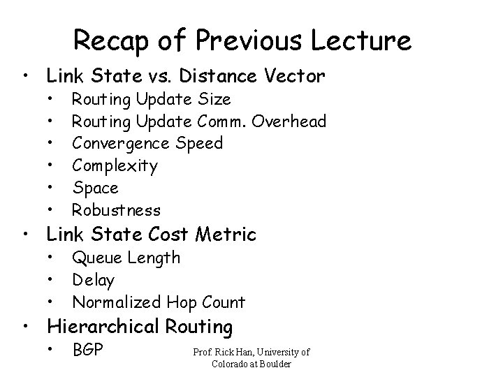 Recap of Previous Lecture • Link State vs. Distance Vector • • • Routing