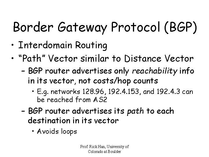"Border Gateway Protocol (BGP) • Interdomain Routing • ""Path"" Vector similar to Distance Vector"