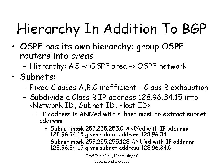 Hierarchy In Addition To BGP • OSPF has its own hierarchy: group OSPF routers