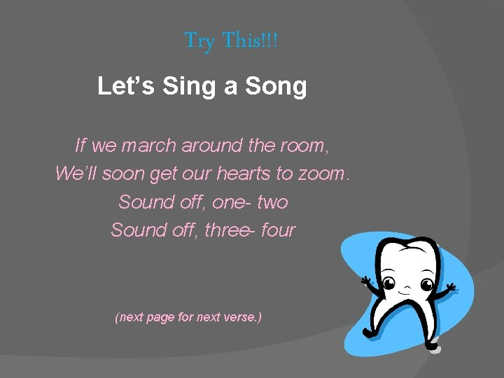 Try This!!! Let's Sing a Song If we march around the room, We'll soon