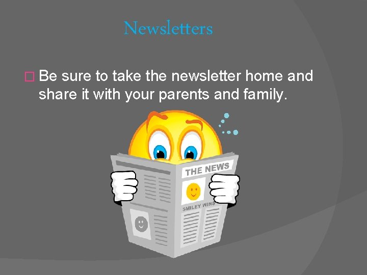 Newsletters � Be sure to take the newsletter home and share it with your