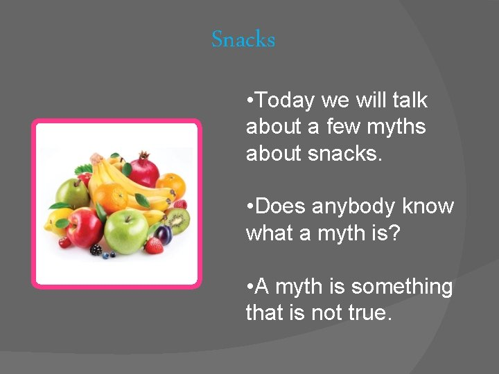 Snacks • Today we will talk about a few myths about snacks. • Does