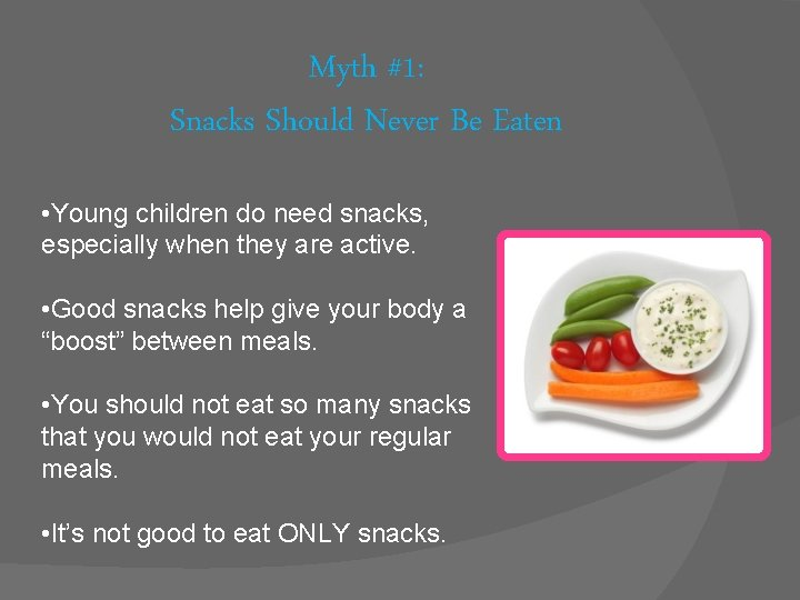 Myth #1: Snacks Should Never Be Eaten • Young children do need snacks, especially