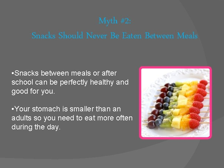 Myth #2: Snacks Should Never Be Eaten Between Meals • Snacks between meals or