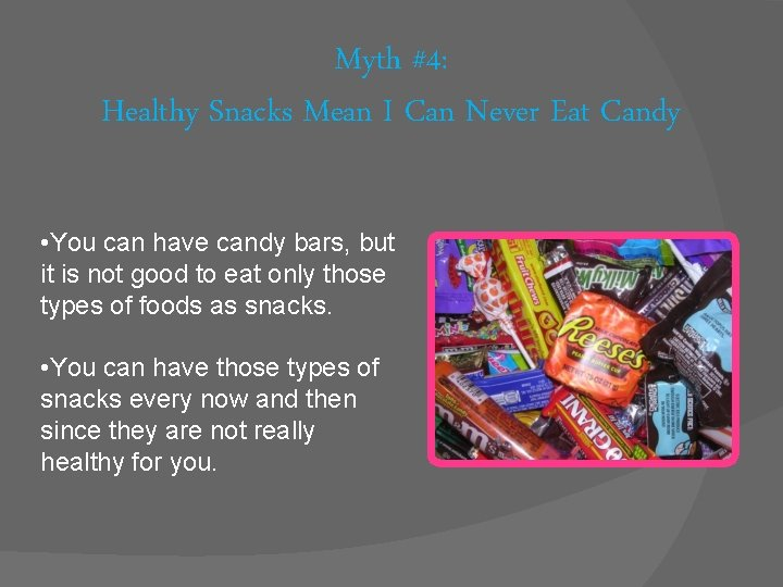 Myth #4: Healthy Snacks Mean I Can Never Eat Candy • You can have