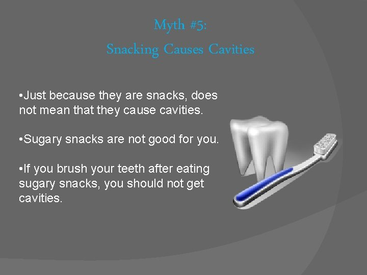 Myth #5: Snacking Causes Cavities • Just because they are snacks, does not mean