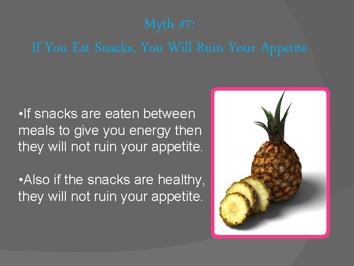 Myth #7: If You Eat Snacks, You Will Ruin Your Appetite • If snacks