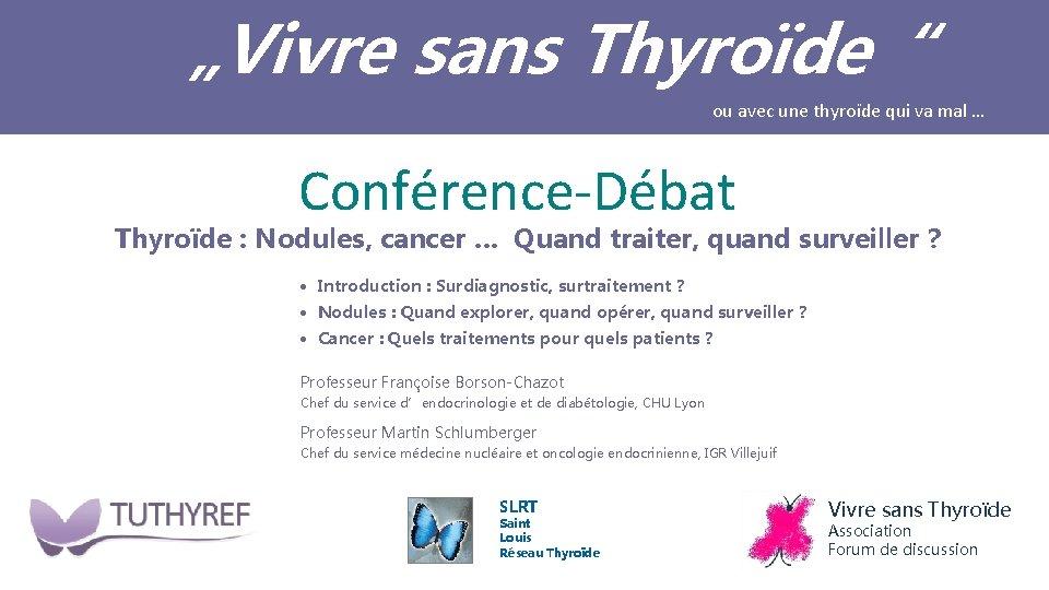 """Vivre sans Thyroïde"" ou avec une thyroïde qui va mal … Conférence-Débat Thyroïde :"