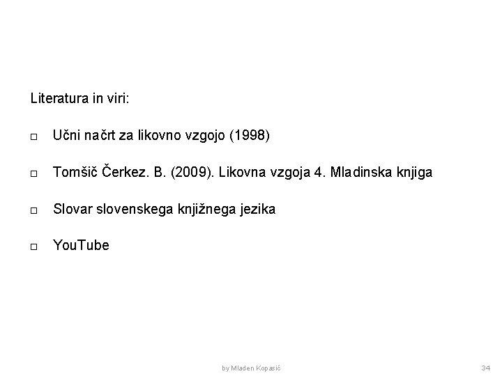 Literatura in viri: Učni načrt za likovno vzgojo (1998) Tomšič Čerkez. B. (2009). Likovna