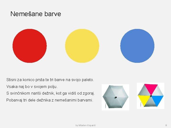 Nemešane barve Stisni za konico prsta te tri barve na svojo paleto. Vsaka naj