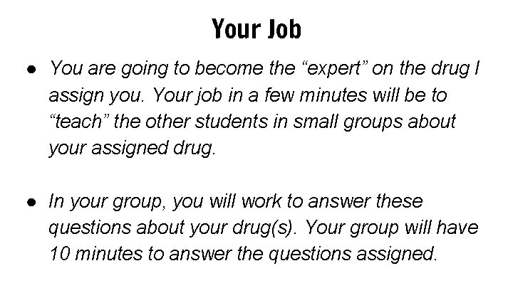 """Your Job ● You are going to become the """"expert"""" on the drug I"""