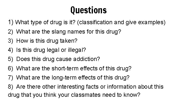 Questions 1) What type of drug is it? (classification and give examples) 2) What