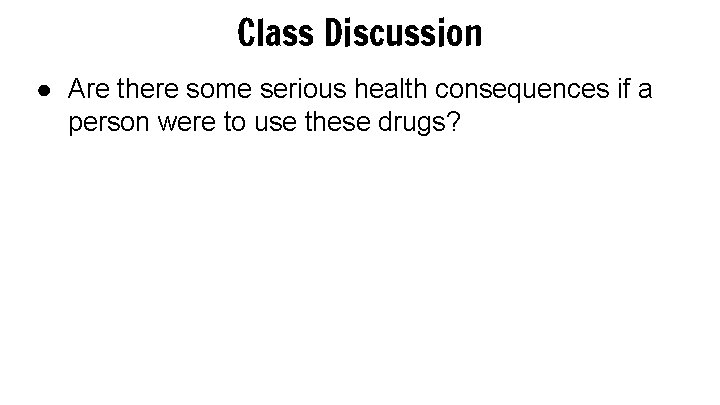 Class Discussion ● Are there some serious health consequences if a person were to