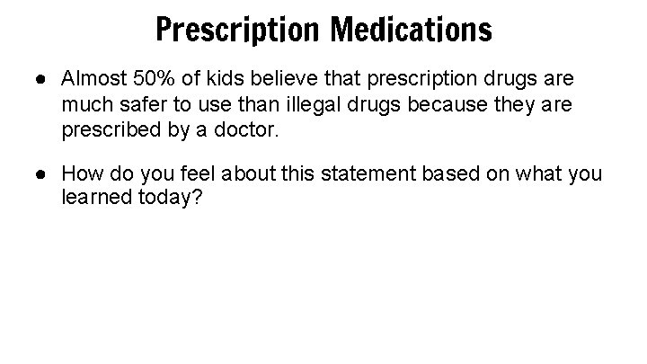 Prescription Medications ● Almost 50% of kids believe that prescription drugs are much safer