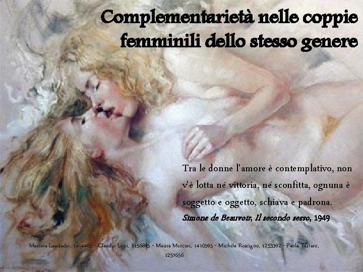 Complementarietà nelle coppie femminili dello stesso genere Tra le donne l'amore è contemplativo, non