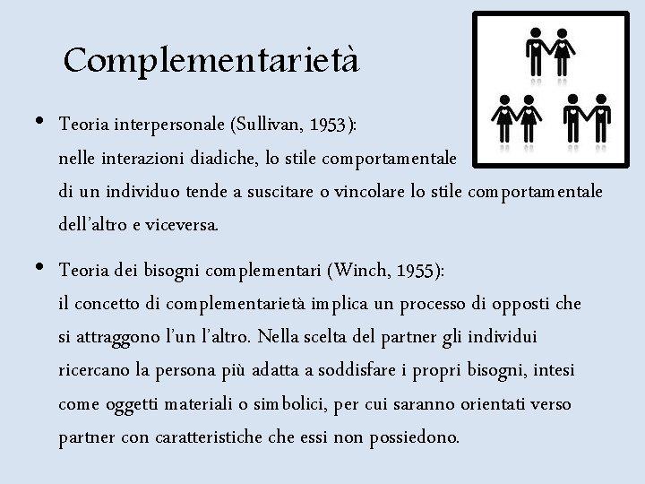 Complementarietà • Teoria interpersonale (Sullivan, 1953): nelle interazioni diadiche, lo stile comportamentale di un