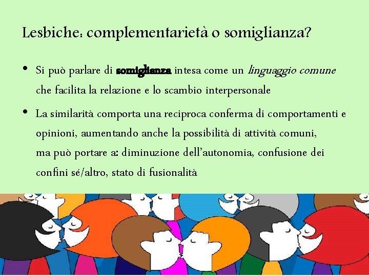Lesbiche: complementarietà o somiglianza? • Si può parlare di somiglianza intesa come un linguaggio