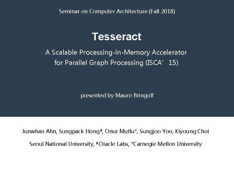 Seminar on Computer Architecture (Fall 2018) Tesseract A Scalable Processing-in-Memory Accelerator for Parallel Graph