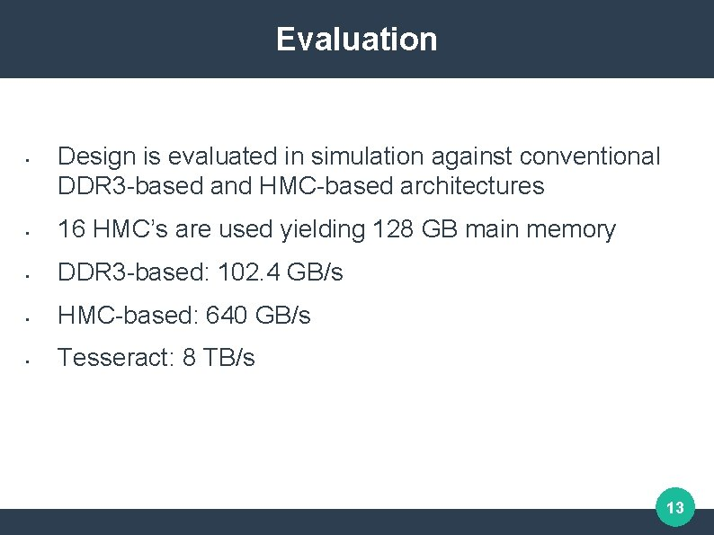 Evaluation • Design is evaluated in simulation against conventional DDR 3 -based and HMC-based