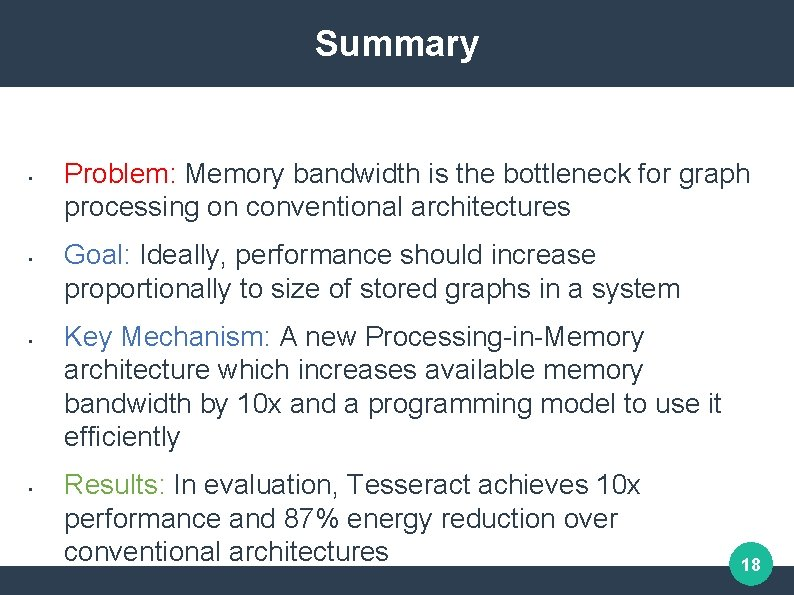 Summary • • Problem: Memory bandwidth is the bottleneck for graph processing on conventional