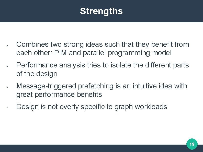 Strengths • • Combines two strong ideas such that they benefit from each other: