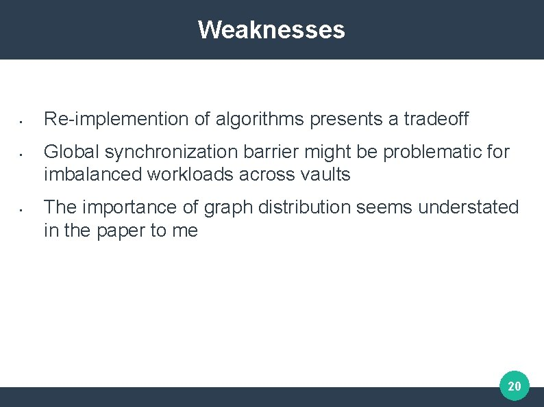 Weaknesses • • • Re-implemention of algorithms presents a tradeoff Global synchronization barrier might