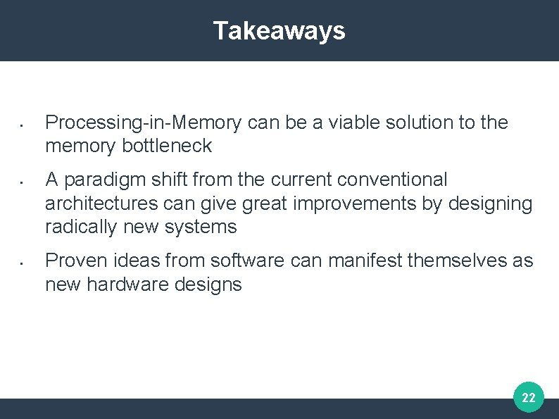 Takeaways • • • Processing-in-Memory can be a viable solution to the memory bottleneck