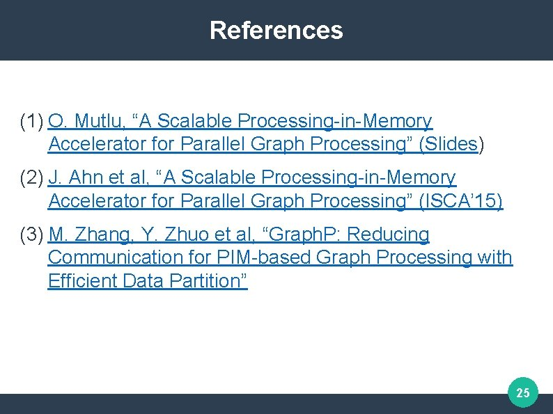 """References (1) O. Mutlu, """"A Scalable Processing-in-Memory Accelerator for Parallel Graph Processing"""" (Slides) (2)"""