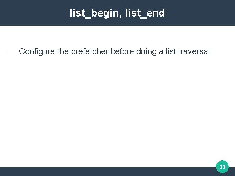 list_begin, list_end • Configure the prefetcher before doing a list traversal 30
