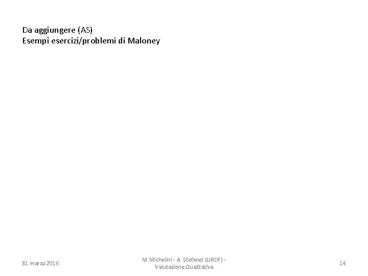 Da aggiungere (AS) Esempi esercizi/problemi di Maloney 31 marzo 2016 M. Michelini - A.