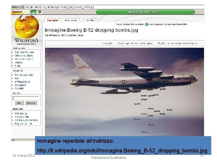 Immagine reperibile all'indirizzo: 31 marzo 2016 http: //it. wikipedia. org/wiki/Immagine: Boeing_B-52_dropping_bombs. jpg M. Michelini