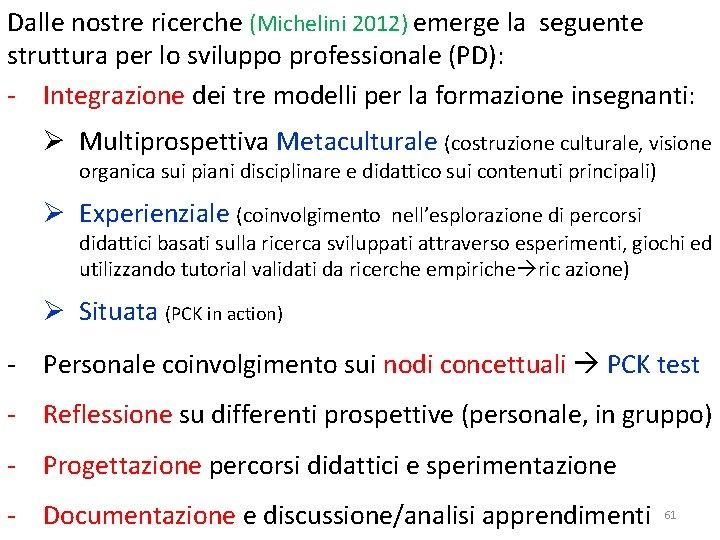Dalle nostre ricerche (Michelini 2012) emerge la seguente struttura per lo sviluppo professionale (PD):