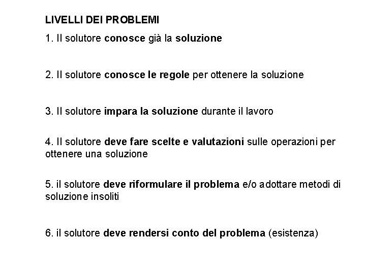 LIVELLI DEI PROBLEMI 1. II solutore conosce già la soluzione 2. II solutore conosce
