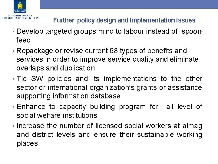 Further policy design and Implementation issues • Develop targeted groups mind to labour instead