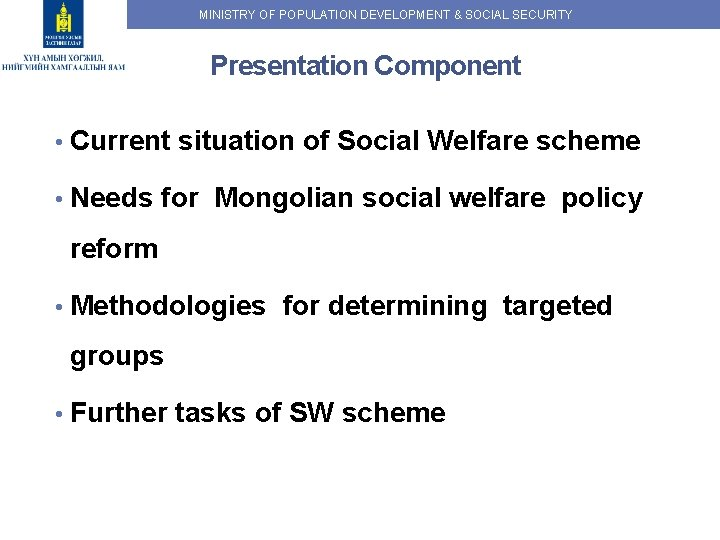 MINISTRY OF POPULATION DEVELOPMENT & SOCIAL SECURITY Presentation Component • Current situation of Social