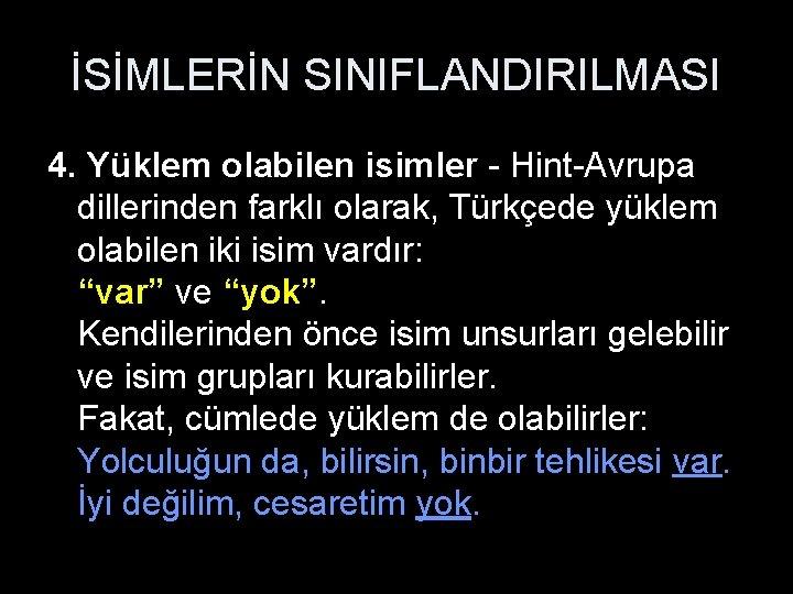 İSİMLERİN SINIFLANDIRILMASI 4. Yüklem olabilen isimler - Hint-Avrupa dillerinden farklı olarak, Türkçede yüklem olabilen