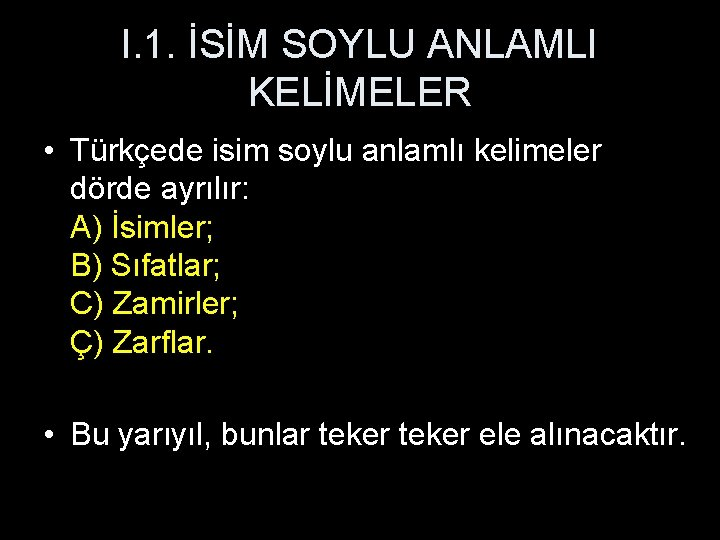 I. 1. İSİM SOYLU ANLAMLI KELİMELER • Türkçede isim soylu anlamlı kelimeler dörde ayrılır: