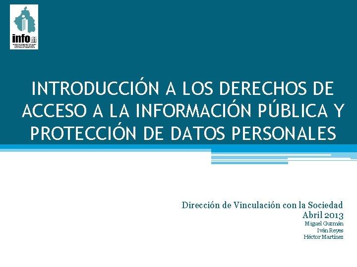 INTRODUCCIÓN A LOS DERECHOS DE ACCESO A LA INFORMACIÓN PÚBLICA Y PROTECCIÓN DE DATOS