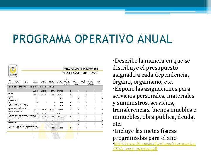 PROGRAMA OPERATIVO ANUAL • Describe la manera en que se distribuye el presupuesto asignado