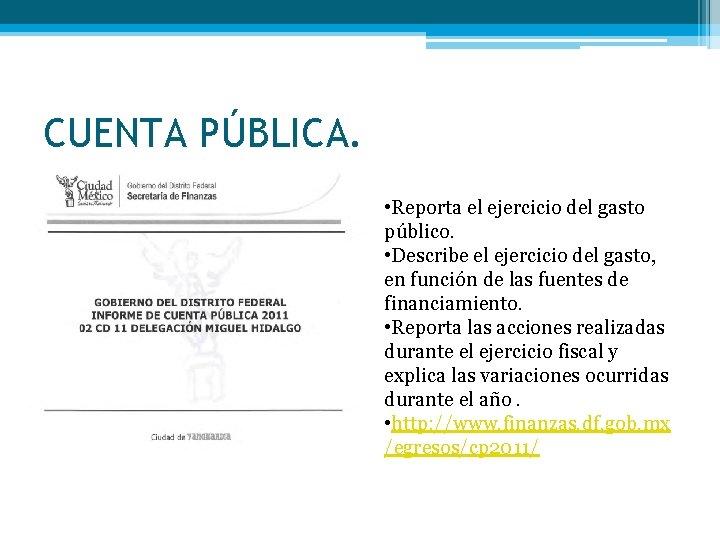 CUENTA PÚBLICA. • Reporta el ejercicio del gasto público. • Describe el ejercicio del
