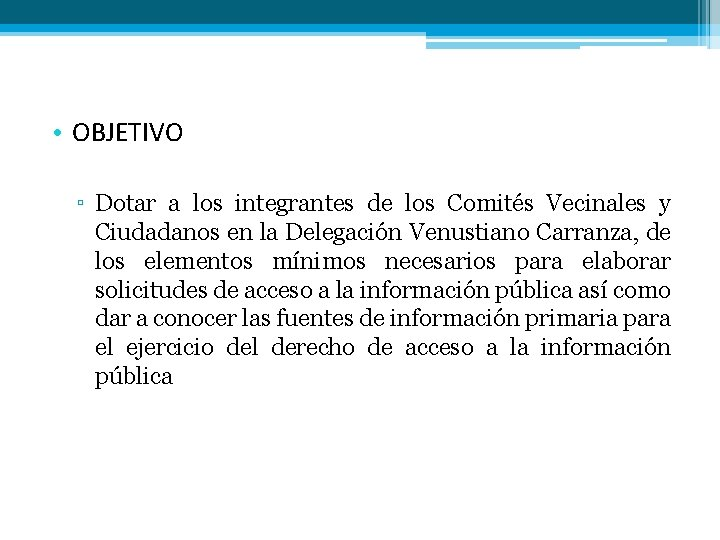 • OBJETIVO ▫ Dotar a los integrantes de los Comités Vecinales y Ciudadanos