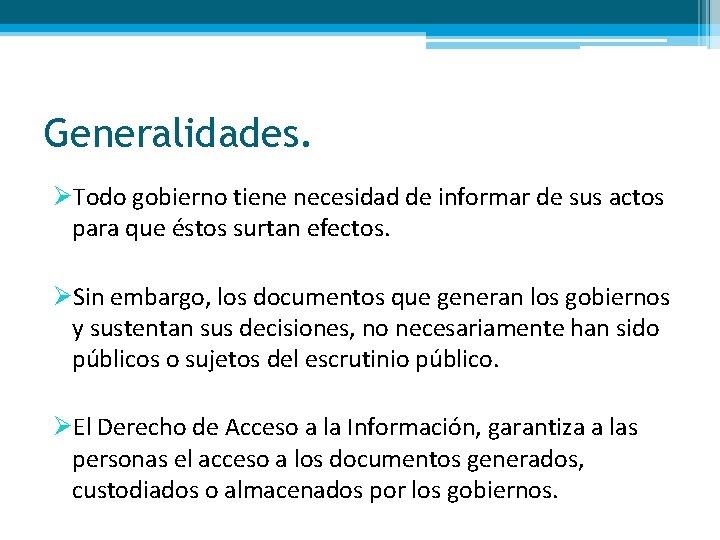Generalidades. ØTodo gobierno tiene necesidad de informar de sus actos para que éstos surtan