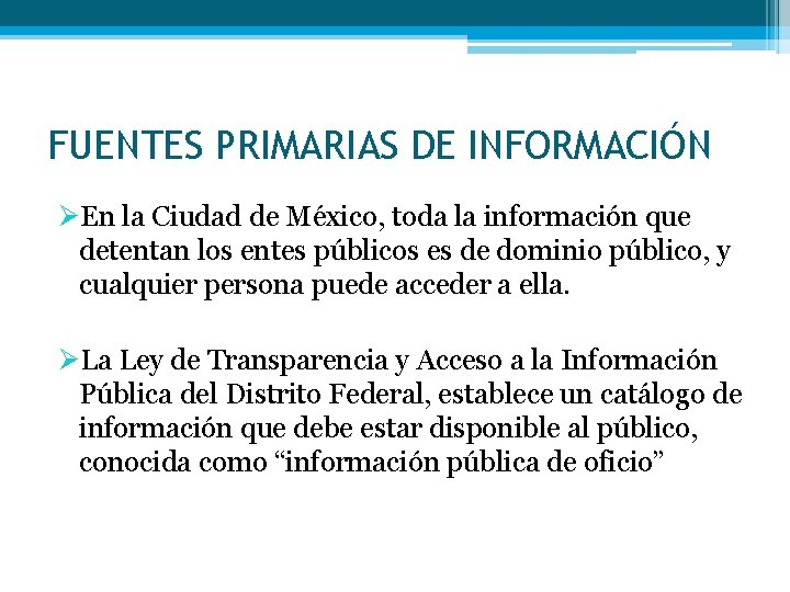 FUENTES PRIMARIAS DE INFORMACIÓN ØEn la Ciudad de México, toda la información que detentan