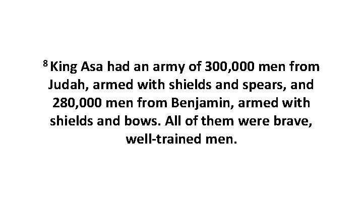 8 King Asa had an army of 300, 000 men from Judah, armed with