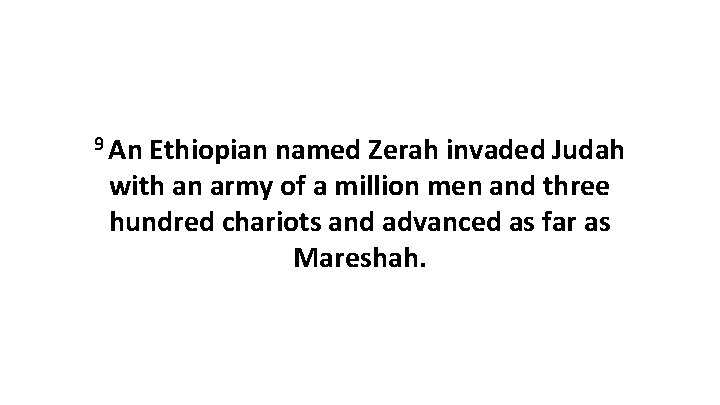 9 An Ethiopian named Zerah invaded Judah with an army of a million men