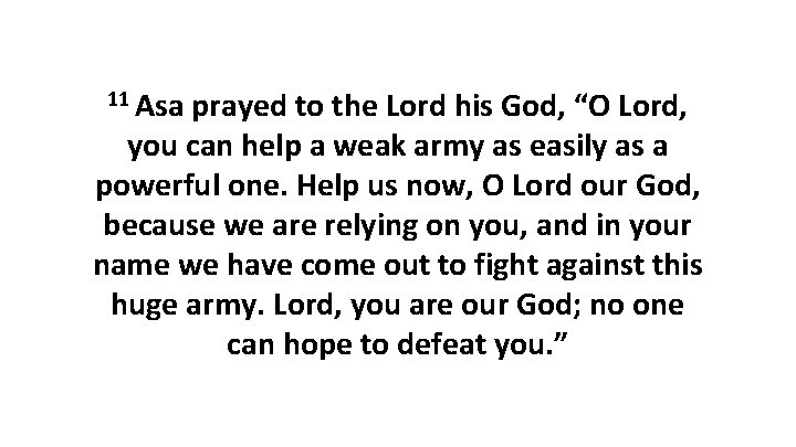 """11 Asa prayed to the Lord his God, """"O Lord, you can help a"""