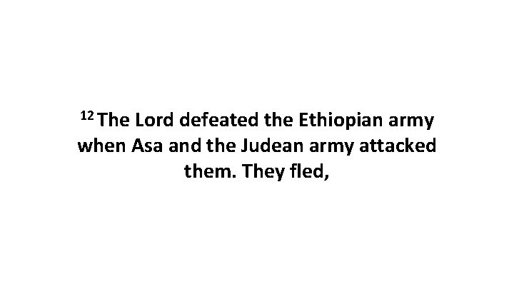 12 The Lord defeated the Ethiopian army when Asa and the Judean army attacked