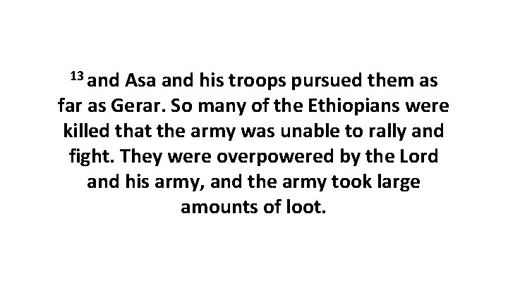 13 and Asa and his troops pursued them as far as Gerar. So many