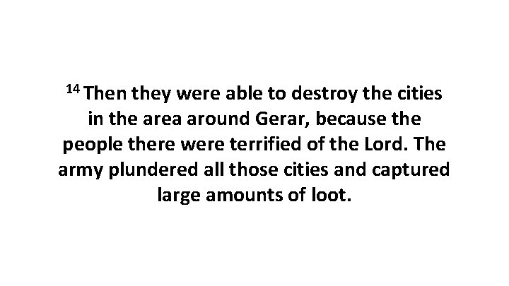 14 Then they were able to destroy the cities in the area around Gerar,